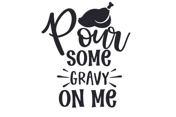 Pour Some Gravy on Me Thanksgiving Craft Cut File By Creative Fabrica Crafts - Image 1