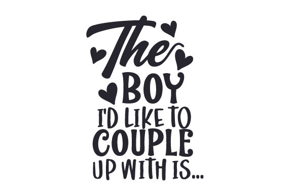 The Boy Id Like to Couple Up with is... UK Designs Craft Cut File By Creative Fabrica Crafts - Image 1