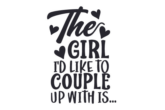 The Girl I'd Like to Couple Up with is... UK Designs Craft Cut File By Creative Fabrica Crafts