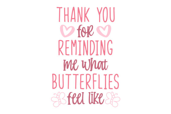 Thank You for Reminding Me What Butterflies Feel Like Quotes Craft Cut File By Creative Fabrica Crafts