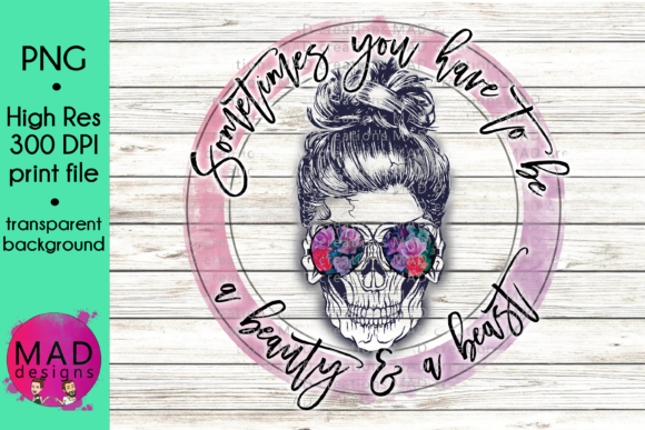 Sometimes You Have to Be a Beauty and a Beast Skull Graphic Crafts By maddesigns718