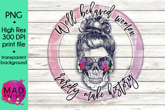 Well Behaved Women Rarely Make History Skull Graphic By