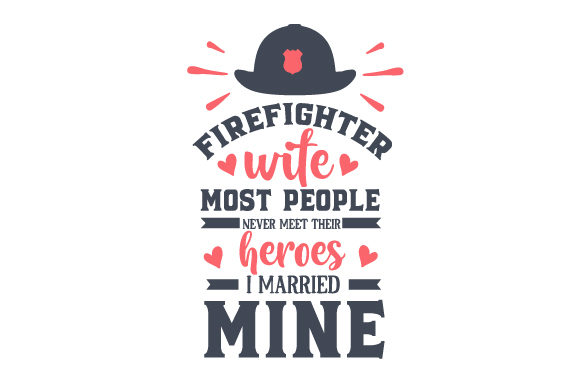 Firefighter Wife Most People Never Meet Their Heroes, I Married Mine Fire & Police Craft Cut File By Creative Fabrica Crafts