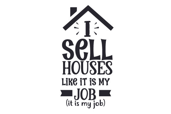 I Sell Houses Like It is My Job(it is My Job) Work Craft Cut File By Creative Fabrica Crafts