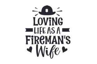 Loving Life As a Fireman's Wife Fire & Police Craft Cut File By Creative Fabrica Crafts