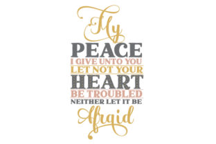 My Peace I Give Unto You. Let Not Your Heart Be Troubled, Neither Let It Be Afraid Easter Craft Cut File By Creative Fabrica Crafts