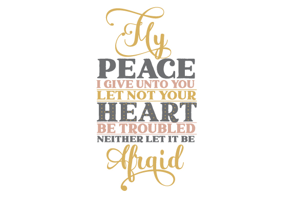 Download Free My Peace I Give Unto You Let Not Your Heart Be Troubled Neither for Cricut Explore, Silhouette and other cutting machines.