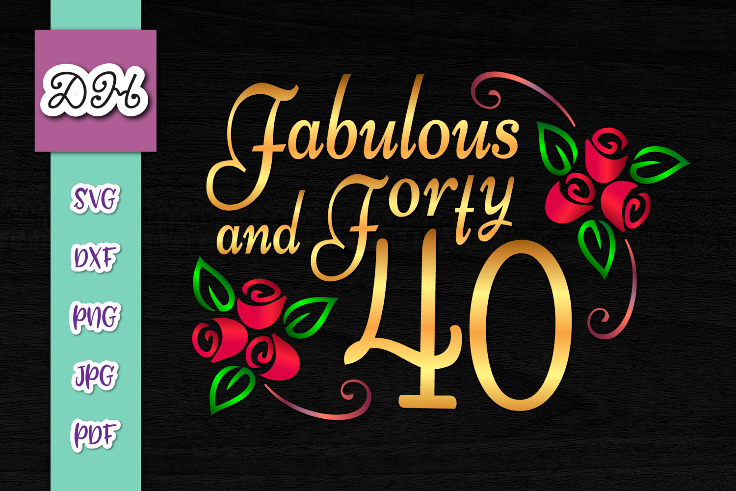 Download Free 40th Birthday Fabulous Forty Sublimation Graphic By Digitals By for Cricut Explore, Silhouette and other cutting machines.