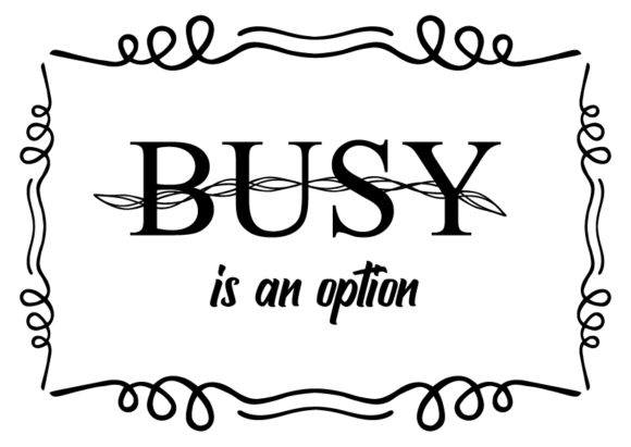 Download Free Busy Is Not An Option Graphic By Design From Home Creative Fabrica for Cricut Explore, Silhouette and other cutting machines.