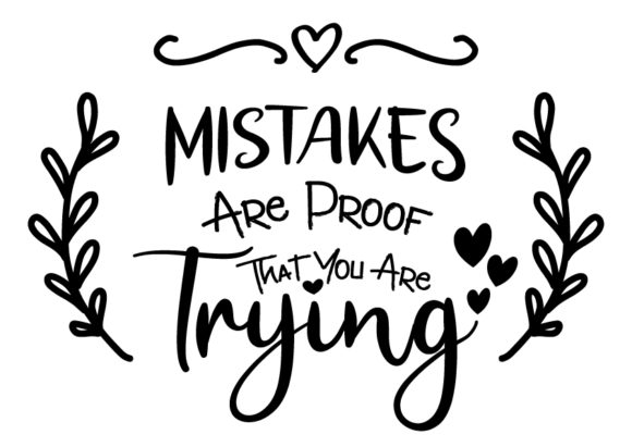 Download Free Mistakes Are Proof That You Are Trying Graphic By Design From for Cricut Explore, Silhouette and other cutting machines.