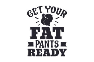 Get Your Fat Pants Ready Thanksgiving Craft Cut File By Creative Fabrica Crafts