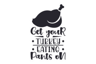 Get Your Turkey Eating Pants on Thanksgiving Craft Cut File By Creative Fabrica Crafts