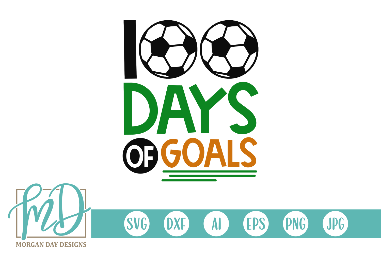 Download Free 100 Days Of Goals Soccer Graphic By Morgan Day Designs for Cricut Explore, Silhouette and other cutting machines.