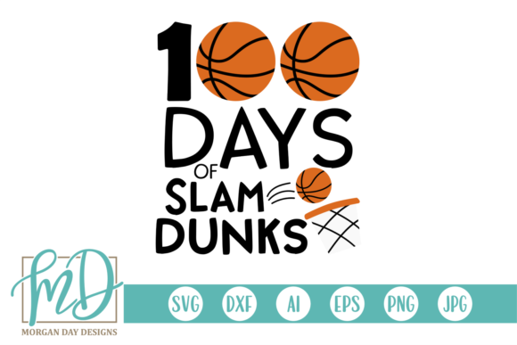 Download Free 100 Days Of Slam Dunks Basketball Graphic By Morgan Day Designs SVG Cut Files