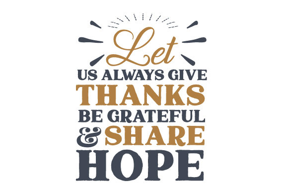 Let Us Always Give Thanks, Be Grateful & Share Hope Thanksgiving Craft Cut File By Creative Fabrica Crafts