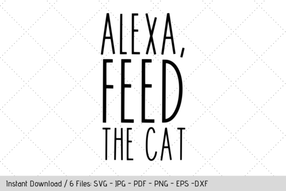 Download Free Alexa Feed The Cat Svg Graphic By Werk It Girl Supply for Cricut Explore, Silhouette and other cutting machines.