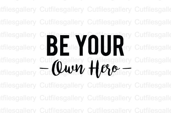 11+ Be Your Own Hero Svg, Motivitional Svg Design