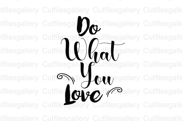 Download Free Do What You Love Svg Graphic By Cutfilesgallery Creative Fabrica for Cricut Explore, Silhouette and other cutting machines.