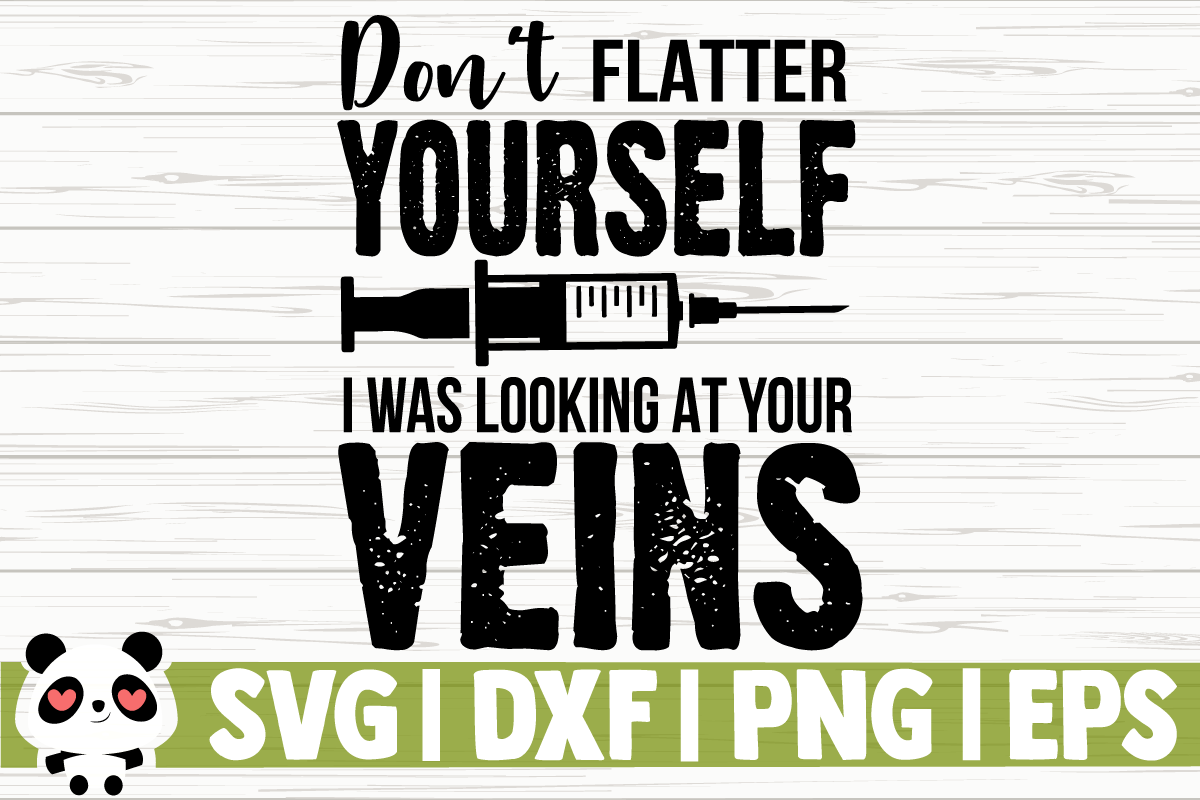 Download Free Don T Flatter Yourself I Was Looking At Graphic By for Cricut Explore, Silhouette and other cutting machines.