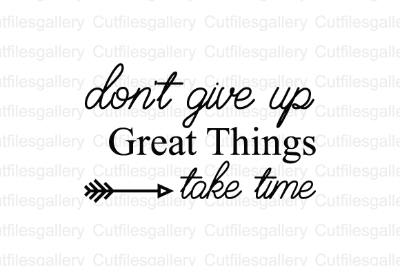 Download Free Don T Give Up Great Things Take Time Svg Graphic By for Cricut Explore, Silhouette and other cutting machines.