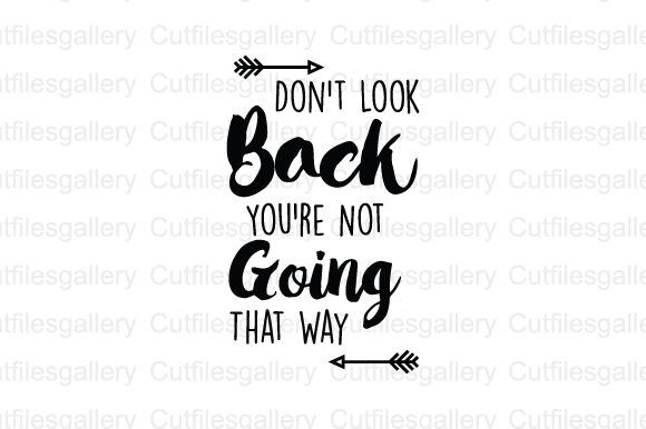 Download Free Don T Look Back Youre Not Going That Way Graphic By for Cricut Explore, Silhouette and other cutting machines.