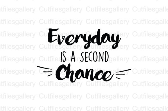 Everyday is a Second Chance SVG Graphic Crafts By cutfilesgallery