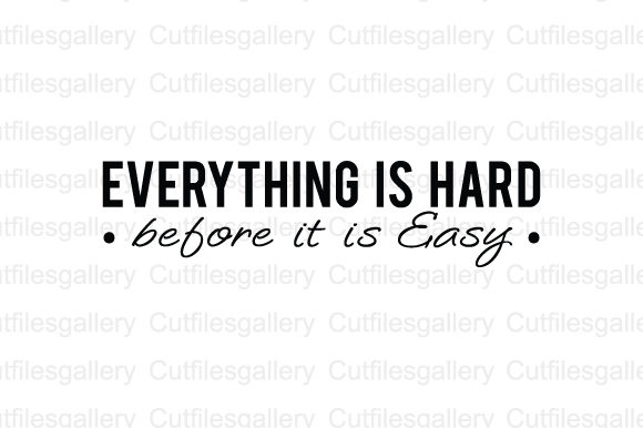 Download Free Everything Is Hard Before It Is Easy Svg Graphic By for Cricut Explore, Silhouette and other cutting machines.