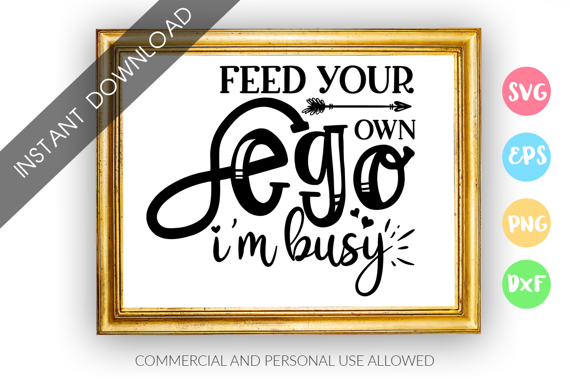 Download Free Feed Your Own Ego Im Busy Svg Graphic By Designfarm Creative for Cricut Explore, Silhouette and other cutting machines.