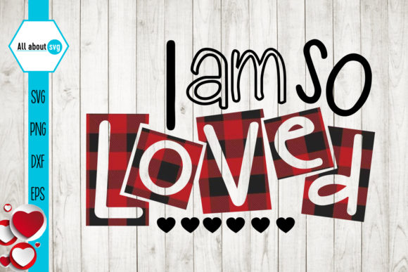I Am so Loved, Valentines Plaid Svg Graphic Crafts By All About Svg - Image 1