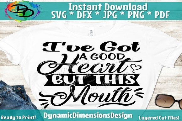 Print on Demand: I Got a Good Heart but This Mouth Graphic Crafts By dynamicdimensions