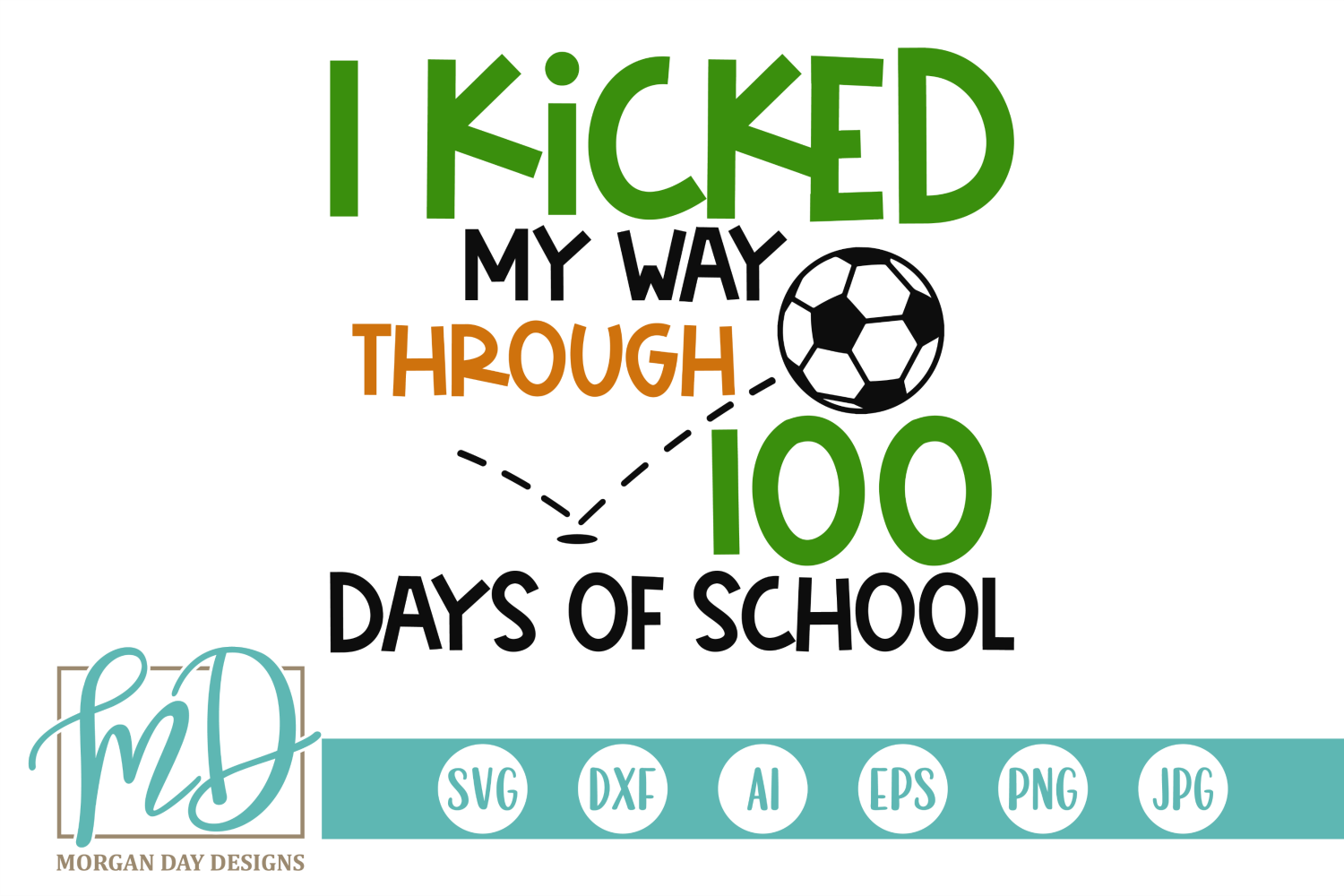 Download Free I Kicked My Way Through 100 Days Graphic By Morgan Day Designs for Cricut Explore, Silhouette and other cutting machines.