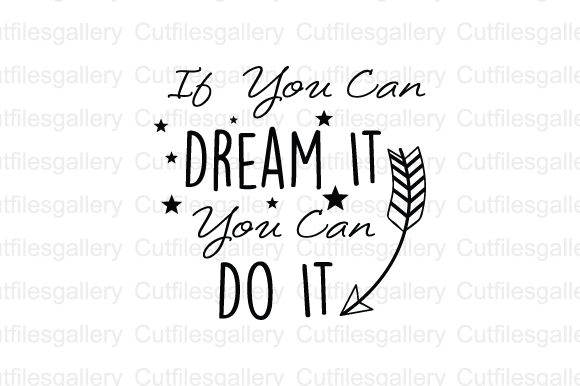 Download Free If You Can Dream It You Can Do It Svg Graphic By Cutfilesgallery for Cricut Explore, Silhouette and other cutting machines.
