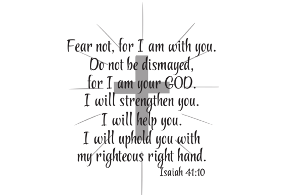 Download Free Isaiah 41 10 Fear Not For I Am With You Graphic By Am Digital for Cricut Explore, Silhouette and other cutting machines.