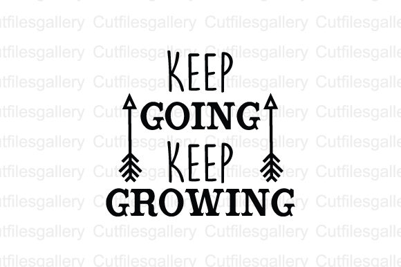 Download Free Keep Going Keep Growing Svg Graphic By Cutfilesgallery for Cricut Explore, Silhouette and other cutting machines.