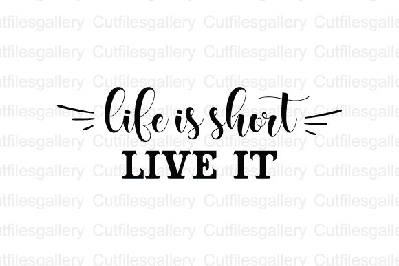 Download Free Life Is Short Live It Svg Graphic By Cutfilesgallery Creative for Cricut Explore, Silhouette and other cutting machines.