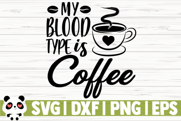 Print on Demand: My Blood Type is Coffee Graphic Illustrations By CreativeDesignsLLC