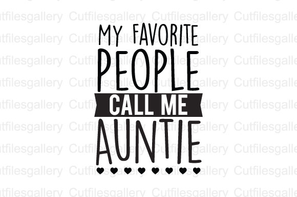 Download Free My Favorite People Call Me Auntie Svg Graphic By Cutfilesgallery for Cricut Explore, Silhouette and other cutting machines.