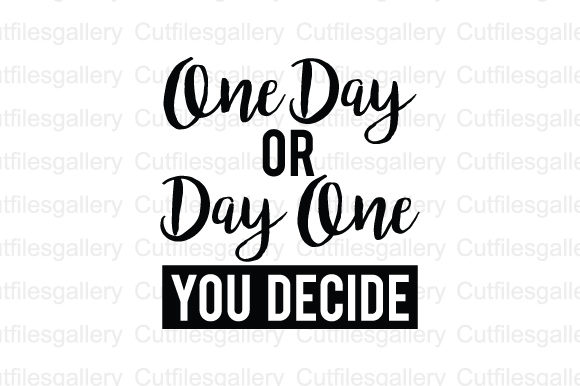 One Day or Day One You Decide SVG Graphic Crafts By cutfilesgallery