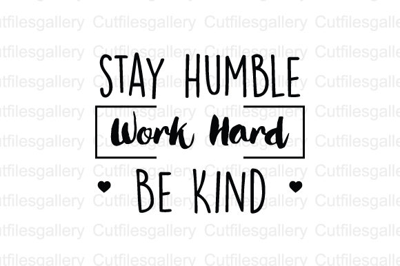 Stay Humble Work Hard Be Kind SVG Graphic Crafts By cutfilesgallery