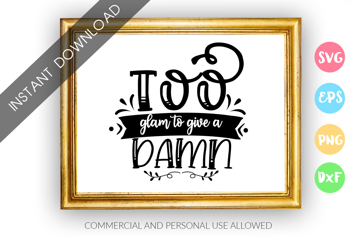 Download Free Too Glam To Give A Damn Graphic By Designfarm Creative Fabrica for Cricut Explore, Silhouette and other cutting machines.