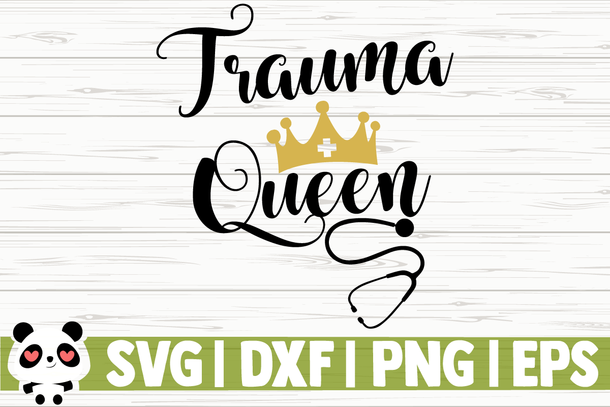 Download Free Trauma Queen Graphic By Creativedesignsllc Creative Fabrica for Cricut Explore, Silhouette and other cutting machines.