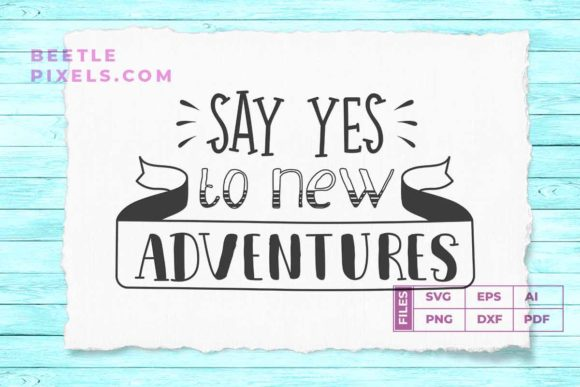 Say Yes To New Adventure Quotes Svg File Graphic By Svgsupply