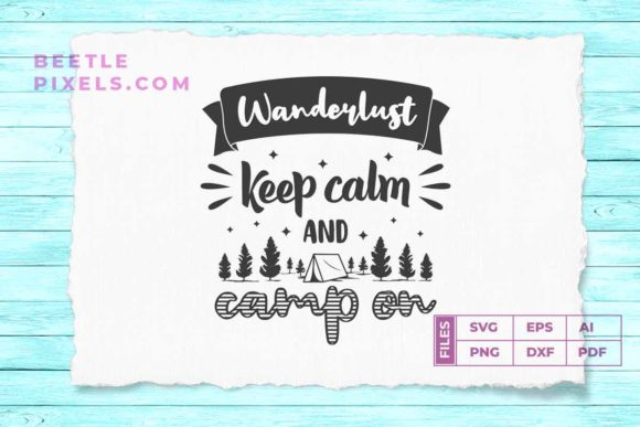 Print on Demand: Wanderlust Keep Calm and Camp on Svg Fil Graphic Print Templates By svgsupply