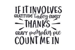 If It Involves Gratitude,turkey,family,thanks,gravy,pumpkin Pie, Count Me in Thanksgiving Craft Cut File By Creative Fabrica Crafts