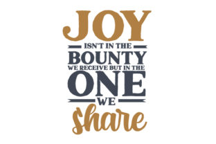 Joy Isn't in the Bounty We Receive but in the One We Share Thanksgiving Craft Cut File By Creative Fabrica Crafts