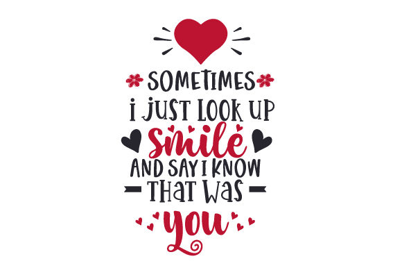 Sometimes I Just Look Up Smile and Say I Know That Was You! Quotes Craft Cut File By Creative Fabrica Crafts