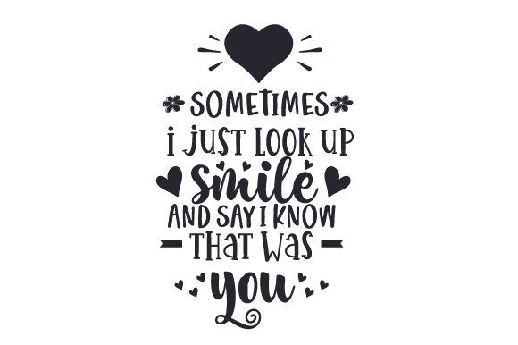 Download Free Sometimes I Just Look Up Smile And Say I Know That Was You Svg for Cricut Explore, Silhouette and other cutting machines.