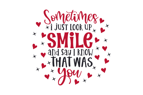 Download Free Sometimes I Just Look Up Smile And Say I Know That Was You SVG Cut Files