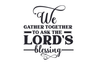We Gather Together to Ask the Lord's Blessing Thanksgiving Craft Cut File By Creative Fabrica Crafts