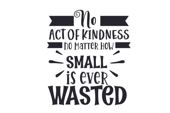 Download Free No Act Of Kindness No Matter How Small Is Ever Wasted Svg Cut for Cricut Explore, Silhouette and other cutting machines.